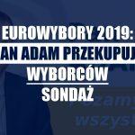 Wybory do europarlamentu 2019: Pan Adam przekupuje wyborców! Sondaż